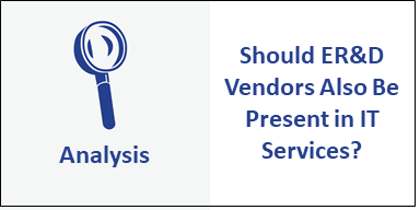 Does It Make Sense for ER&D Vendors to also Be Present in IT Services?